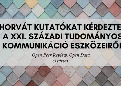 Open peer-review, open data, preprintek – hogyan vélekednek ezekről a horvát kutatók?